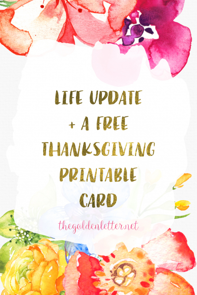 Free Thanksgiving Printable Card + Life Update | | The Golden Letter | Thanksgiving Printable Greeting Cards